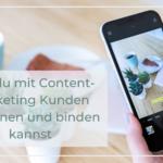 Wie du mit Content-Marketing Kunden gewinnen und binden kannst
