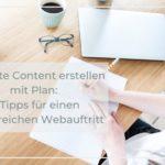 Website Content erstellen mit Plan: 6 Tipps für einen erfolgreichen Webauftritt